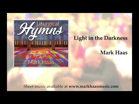 Light In The Darkness (Hymn By Mark Haas)