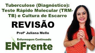 Tuberculose (Diagnóstico): Teste Rápido Molecular (TRM-TB) e Cultura de Escarro