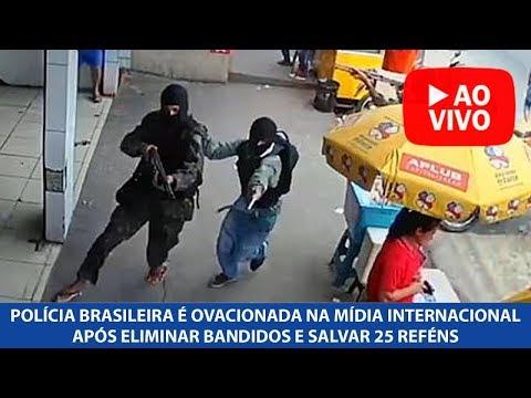 Polícia brasileira é aplaudida na mídia internacional após eliminar bandidos e salvar 25 reféns