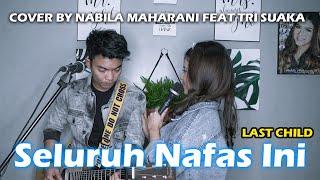 Download SELURUH NAFAS INI - LAST CHILD (LIRIK) COVER BY NABILA MAHARANI FEAT TRI SUAKA