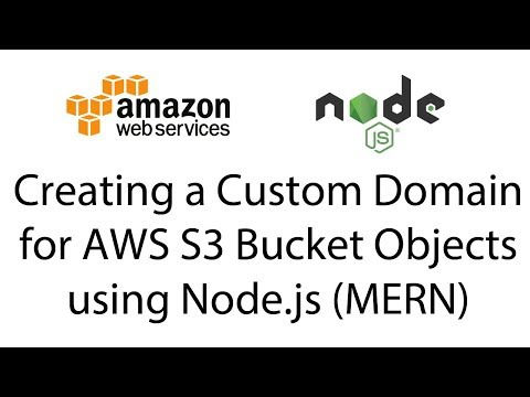Creating a Custom Domain for AWS S3 Bucket Objects using Node.js (MERN)
