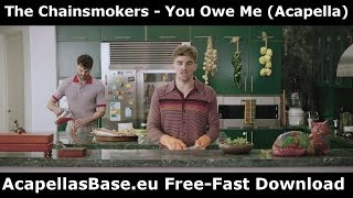 The Chainsmokers - You Owe Me (Acapella) FREE DOWNLOAD