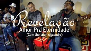 Revelação - Amor Pra Eternidade (Com Jhonatan Alexandre)