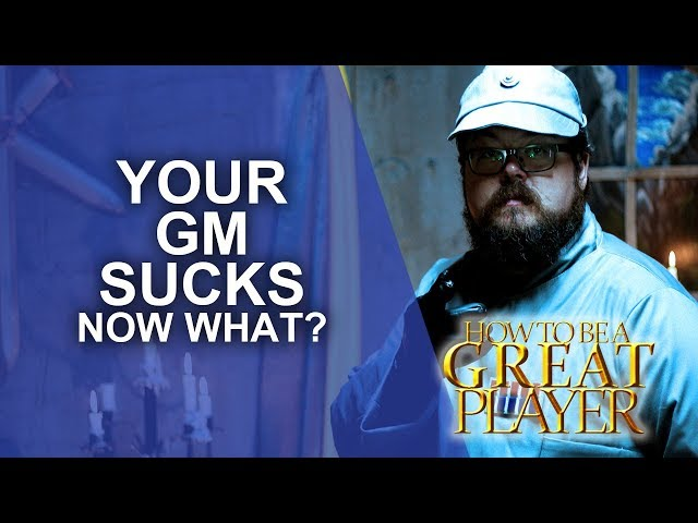 Great Role Player - Your GM Sucks! Now what? What to do if your GM is bad - Player character tips