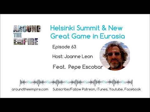 Ep 63 Helsinki Summit and the New Great Game in Eurasia feat Pepe Escobar