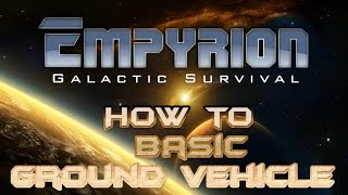 Empyrion - Galactic Survival How to build a Ground Vehicle tutorial guide