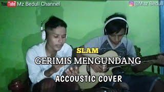Download GERIMIS MENGUNDANG - SLAM (ACCOUSTIC COVER)