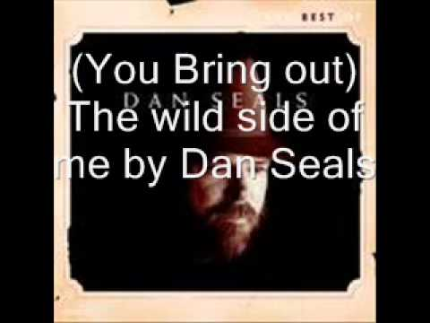 You bring out The wild side of me by Dan Seals