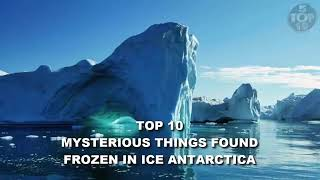 Top 10 mysterious things found frozen in Antarctica,,, Watch and like the video, and subscribe