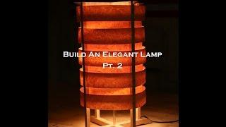 Elegant Lamp Build Pt  2