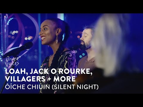 Óíche Chiúin (Silent Night) Loah, Jack O'Rourke, Villagers, John Sheahan + more | Other Voices: Home on YouTube