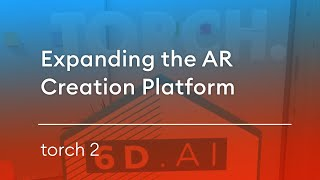 Expanding the AR Creation Platform: 6D.ai+Torch 2