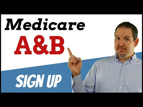 Medicare Part A And B - How To Sign Up - Explained