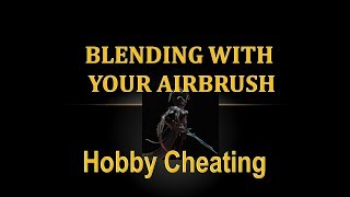 Hobby Cheating 207   Blending with your Airbrush