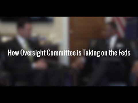 How Oversight Committee is Taking on the Feds