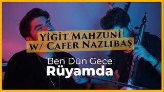 Yiğit Mahzuni feat. Cafer Nazlıbaş - Ben Dün Gece Rüyamda