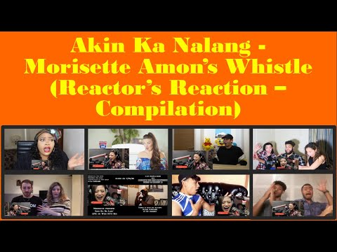 Morisette Amon - Akin Ka Nalang: Whistle Reactor&39;s Reaction Compilation