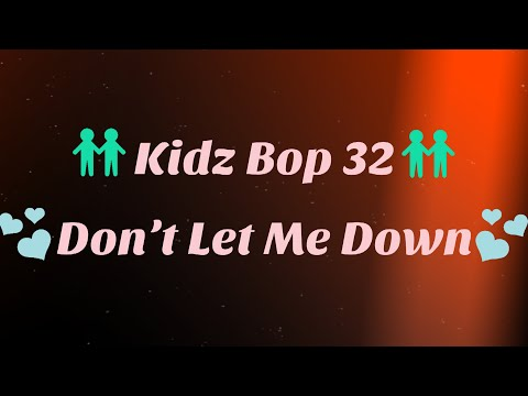 Kidz Bop 32-Don't Let Me Down (Lyrics)