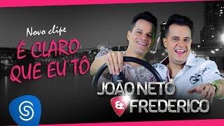 João Neto e Frederico - É Claro que eu tô (Clipe Oficial)
