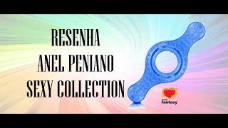 RESENHA - TESTAMOS O ANEL PENIANO SEXY COLLECTION  DA SEXY FANTASY;