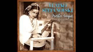Vlatko Stefanovski - Uspavanka Za Radmilu M