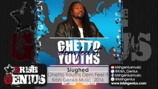 Slughed - Ghetto Youths Dem Feel It [Bad World Riddim] July 2016