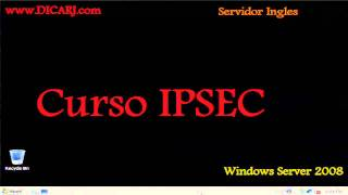 Curso 05 - IPSEC - Windows server 2008 - www.DICARJ.com