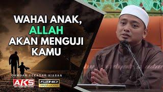 063 | Wahai Anak, Allah Akan Menguji Kamu ! | Ustaz Wadi Annuar