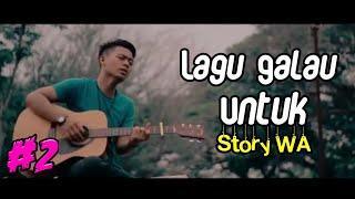 Lagu Untuk Orang Yang Sedang Galau ( Story WA #2 )
