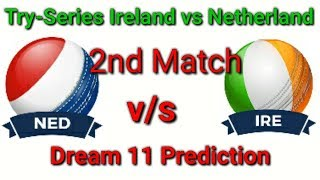 Netherlands vs Ireland|| tri series 2nd t-20 match|| dream 11 prediction|| 2018 13th June Wednesday|