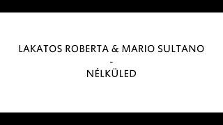 LAKATOS ROBERTA & MARIO SULTANO - NÉLKÜLED /DALSZÖVEG/