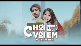 Chơi với em | Mimosa ft Milona | Mix by MDNSS