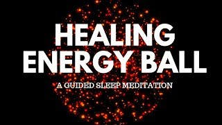 HEALING ENERGY BALL Guided sleep meditation, Healing meditation, relaxing meditation