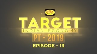 Indian Economy: Target  PT-2019 I EPI-13