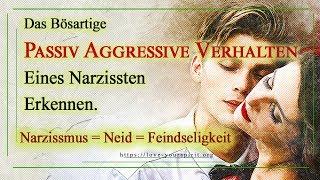 Das bösartig passiv aggressive Verhalten eines Narzissten erkennen.