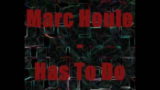 Marc Houle - Has To Do