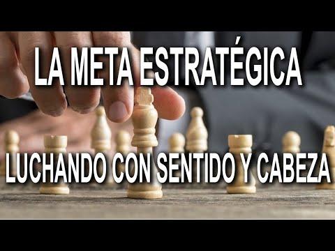LA META ESTRATÉGICA. LUCHANDO CON SENTIDO Y CABEZA