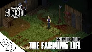 PROJECT ZOMBOID 30.9 SURVIVAL - Episode Four - The Farming Life