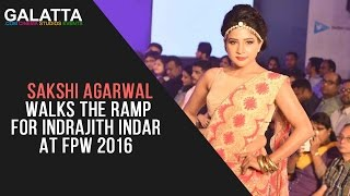 Sakshi Agarwal walks the ramp for Indrajith Indar at FPW 2016