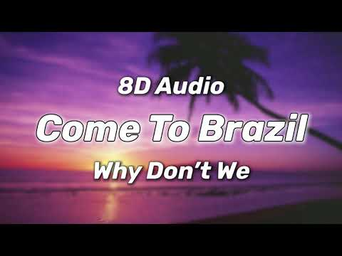 Why Don't We - Come To Brazil (8D Audio/Lyrics)