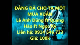 ĐẢNG ĐÃ CHO TA MỘT MÙA XUÂN Beat - Lê Anh Dũng ft Quang Hào ft Ngọc Ký