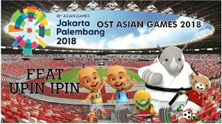 UPIN IPIN OST ASIAN GAMES 2018 Unofficial MV