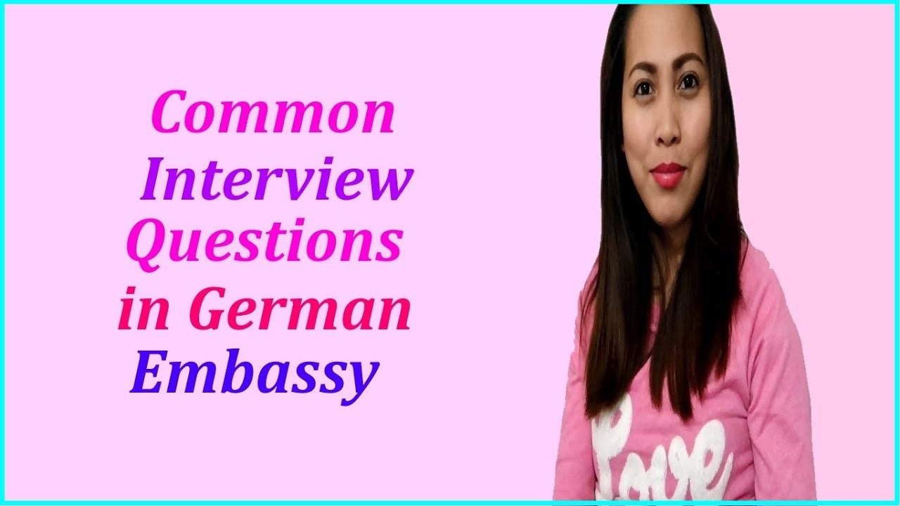 COMMON INTERVIEW QUESTIONS IN GERMAN EMBASSY + IMMIGRATION TIPS