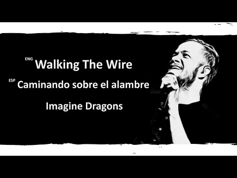 Walking The Wire Imagine Dragons Lyrics Letra Español English Sub