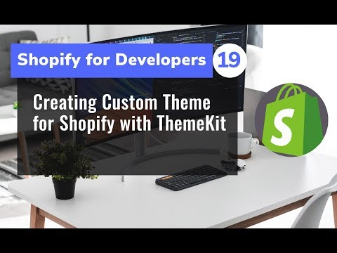 19 - Creating Custom Theme for Shopify with Theme Kit - Shopify for Developers thumbnail