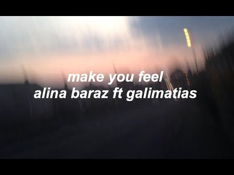 make you feel lyrics - alina baraz ft galimatias