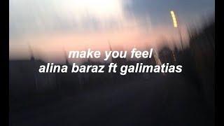 Make You Feel Lyrics Alina Baraz Ft Galimatias