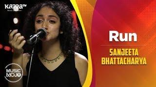 Run - Sanjeeta Bhattacharya - Music Mojo Season 6 - Kappa TV
