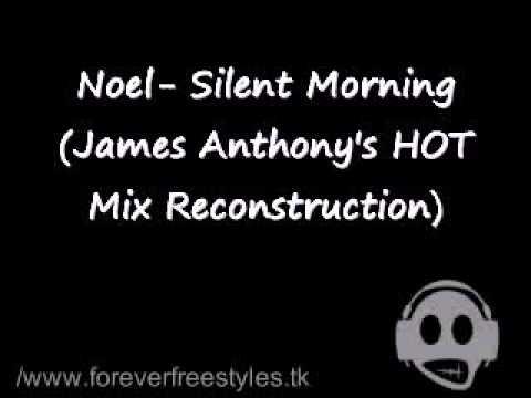 Noel- Silent Morning (James Anthony's HOT Mix Reconstruction)