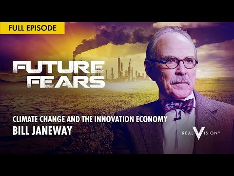 Climate Change & the Innovation Economy (w/ Bill Janeway) | Future Fears